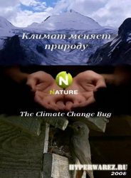 Климат меняет природу / The Climate Change Bug (2008) SATRip