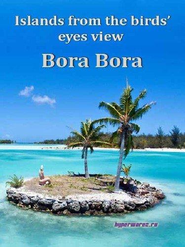 Острова с высоты птичьего полета Бора-Бора / Islands from the birds' eyes view Bora Bora (2010) HDTV