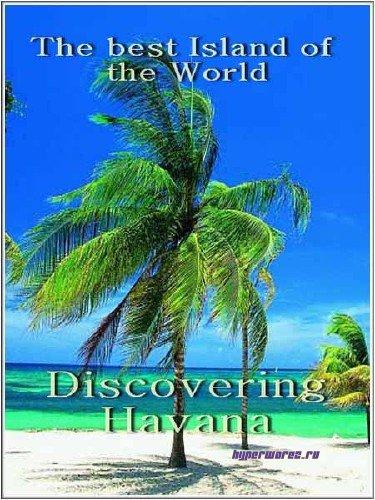 Красивейшие острова мира: Путешествие в Гавану / The best Island. Discovering Havana (2008) SATRip