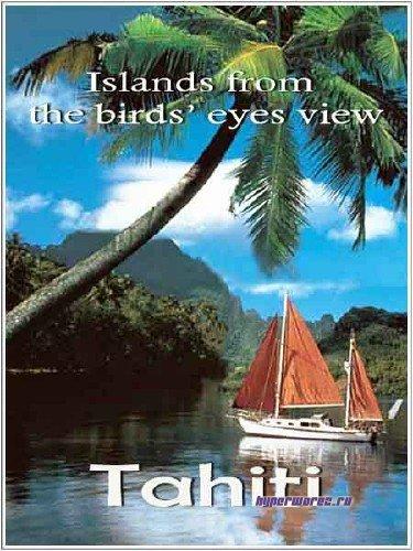 Острова с высоты птичьего полета. Таити / Islands from the birds' eyes view. Tahiti (2010) HDTV