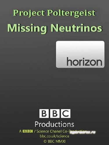 BBC: Проект полтергейст. В поисках нейтрино / Project Poltergeist. Missing Neutrinos (2006) SATRip